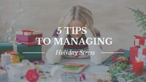 5 Tips to Managing Holiday Stress