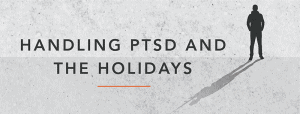 Handling PTSD and the Holidays Header