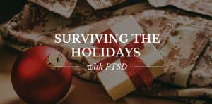 Surviving the Holidays with PTSD