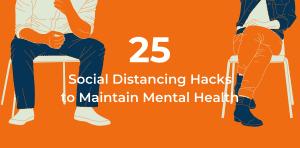 Social Distancing Hacks for Mental Health