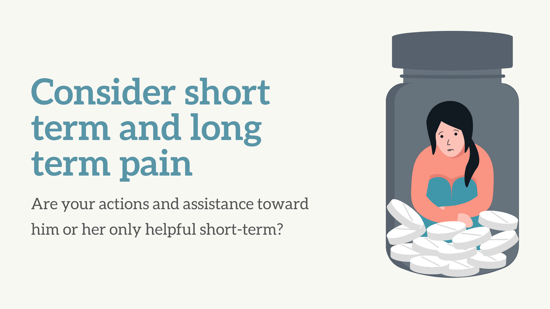 Consider short term and long term pain